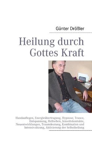 Heilung durch Gottes Kraft  by  Günter Drößler