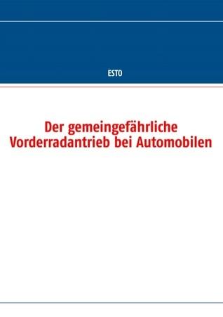 Der gemeingefährliche Vorderradantrieb bei Automobilen  by  Esto