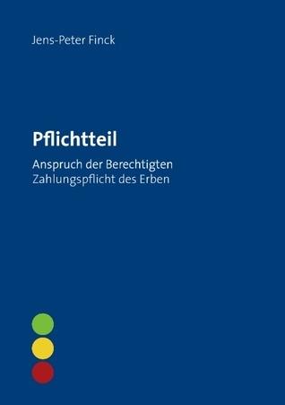 Pflichtteil: Anspruch der Berechtigten - Zahlungspflicht des Erben  by  Jens-Peter Finck