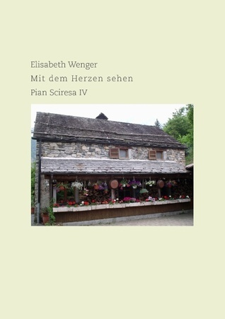 Mit dem Herzen sehen: Pian Sciresa IV Elisabeth Wenger