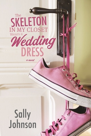 The Skeleton in My Closet Wears a Wedding Dress  by  Sally   Johnson
