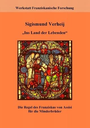 Ins Land der Lebenden: Die Regel des Franziskus von Assisi für die Minderbrüder - Regel und Leben. Materialien zur Franziskusregel III  by  Sigismund Verheij