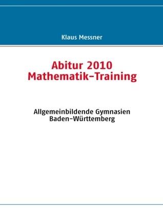 Abitur 2010: Mathematik-Training Klaus Messner