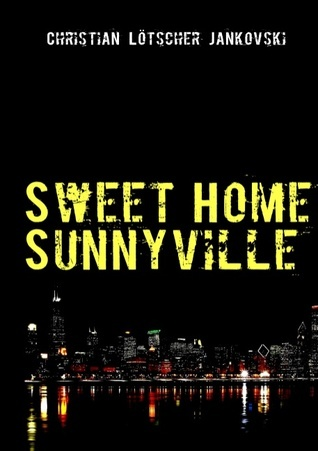 Sweet Home Sunnyville: The First Year - Teil 1  by  Christian Lötscher Jankovski