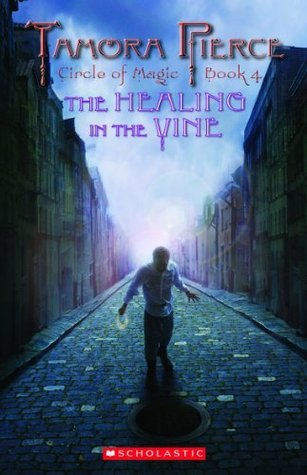 Circle of Magic #4: Healing In the Vine  by  Tamora Pierce