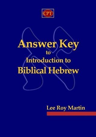 Answer Key to Introduction to Biblical Hebrew  by  Lee Roy Martin