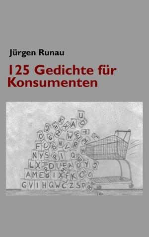 125 Gedichte für Konsumenten  by  Jürgen Runau