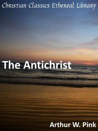 The Antichrist - Enhanced Version  by  Arthur W. Pink