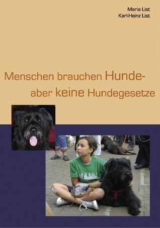 Menschen brauchen Hunde - aber keine Hundegesetze  by  Maria List