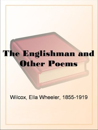 The Englishman and Other Poems  by  Ella Wheeler Wilcox