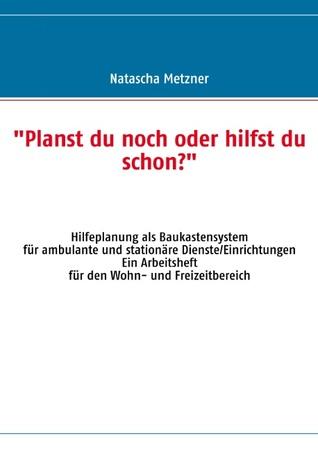 Planst du noch oder hilfst du schon?: Hilfeplanung als Baukastensystem  by  Natascha Metzner