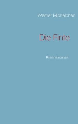 Die Finte: Kriminalroman Werner Michelchen