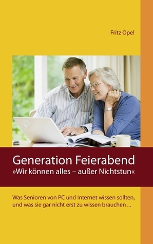 Generation Feierabend: »Wir können alles – außer Nichtstun«  by  Fritz von Opel