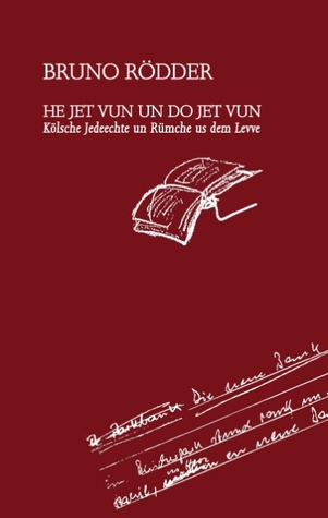 He jet vun un do jet vun: Kölsche Jedeechte un Rümche us dem Levve  by  Bruno Rödder