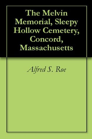 The Melvin Memorial, Sleepy Hollow Cemetery, Concord, Massachusetts Alfred S. Roe