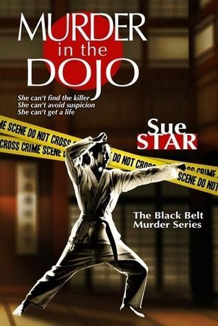 Murder in the Dojo (Black Belt #1) Sue Star