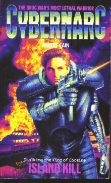 Island Kill (Cybernarc, #3)  by  Robert Cain
