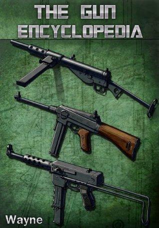 The Gun Encyclopedia  by  Neil Wayne