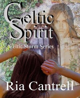 Celtic Spirit (Celtic Storm Series) Ria Cantrell