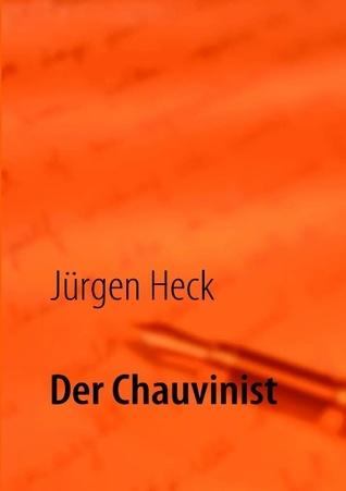 Der Chauvinist  by  Jürgen Heck