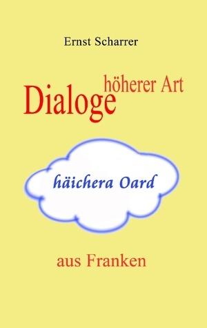 Dialoge höherer Art (häichera Oard) aus Franken  by  Ernst Scharrer