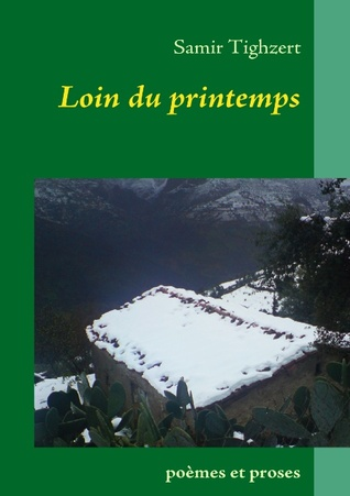 Loin du printemps: poèmes et proses  by  Samir Tighzert