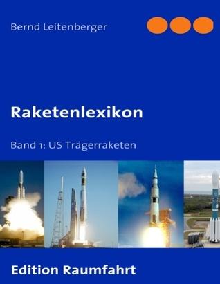 Raketenlexikon: Band 1: US Trägerraketen Bernd Leitenberger