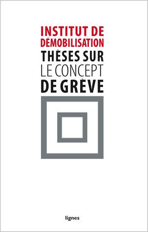 Thèses sur le concept de grève  by  Institut de démobilisation