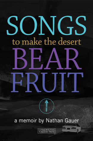 Songs to Make the Desert Bear Fruit Nathan Gauer