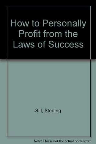 How to Personally Profit from the Laws of Success  by  Sterling Sill