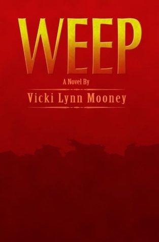 Weep Vicki Lynn Mooney