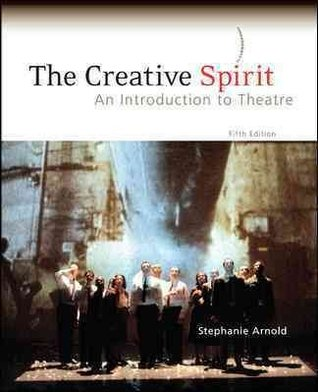 The Creative Spirit- An Introduction to Theatre Arnold,Stephanie. [2010,5th Edition.] Paperback by Stephanie Arnold