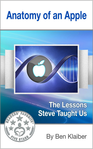 Anatomy of an Apple: The Lessons Steve Taught Us  by  Ben Klaiber