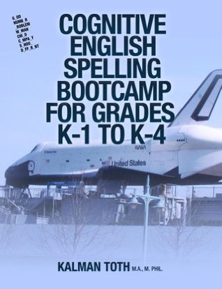 Cognitive English Spelling Bootcamp For Grades K-1 To K-4  by  Kalman Toth