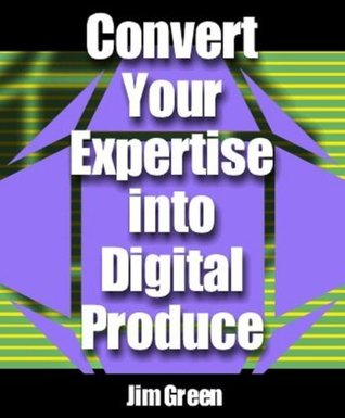 Convert your expertise into digital produce  by  Jim Green