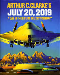 July 20, 2019: A Day In The Life Of The 21st Century  by  Arthur C. Clarke