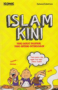 Islam Kini: Yang Berat Dilupain, Yang Enteng Ditinggalin  by  Zaheed Edwirson