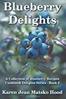 Blueberry Delights Cookbook: A Collection Of Blueberry Recipes  by  Karen Jean Matsko Hood