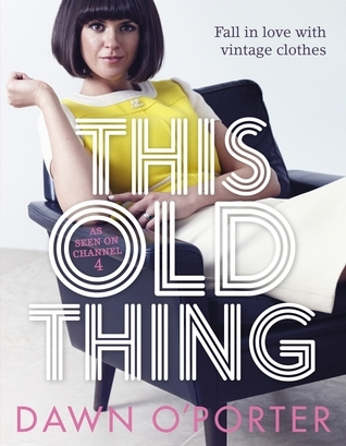 This Old Thing: Fall in Love with Vintage Clothes  by  Dawn OPorter