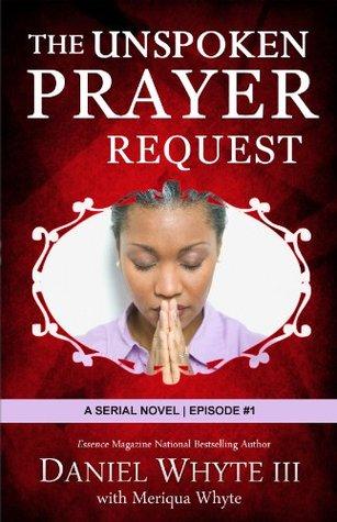 The Unspoken Prayer Request 1 (The Unspoken Prayer Request #1) Daniel Whyte III