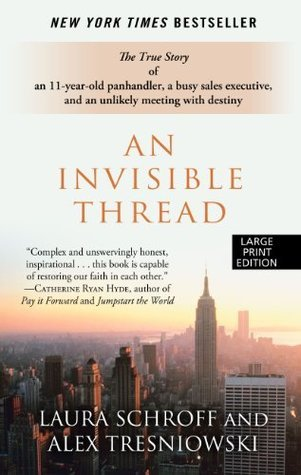 An Invisible Thread: The True Story of an 11-Year-Old Panhandler, a Busy Sales Executive, and an Unlikely Meeting with Destiny (Wheeler Large Print Book Series) Laura Schroff