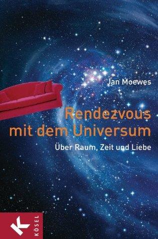 Rendezvous mit dem Universum: Über Raum, Zeit und Liebe  by  Jan Moewes