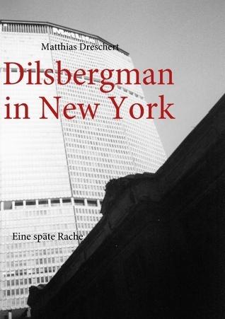 Dilsbergman in New York: Eine späte Rache  by  Matthias Dreschert