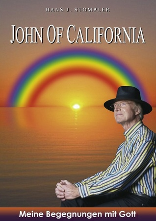 JOHN OF CALIFORNIA: Meine Begegnungen mit Gott Hans Jurgen Stompler
