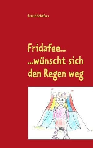 Fridafee: ...wünscht sich den Regen weg  by  Astrid Schäfers