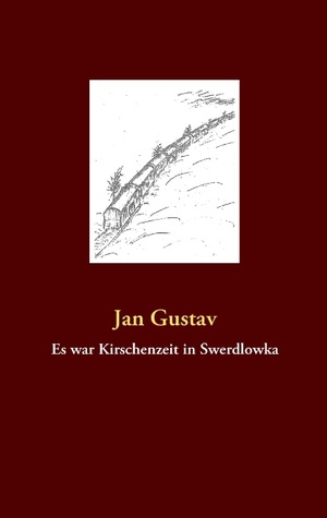 Es war Kirschenzeit in Swerdlowka  by  Jan Gustav
