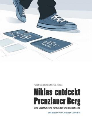 Niklas entdeckt Prenzlauer Berg: Eine Stadtführung für Kinder und Erwachsene  by  Cliewe Juritza