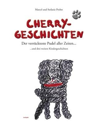 Cherry-Geschichten: Der verrückteste Pudel aller Zeiten Stefanie Probst