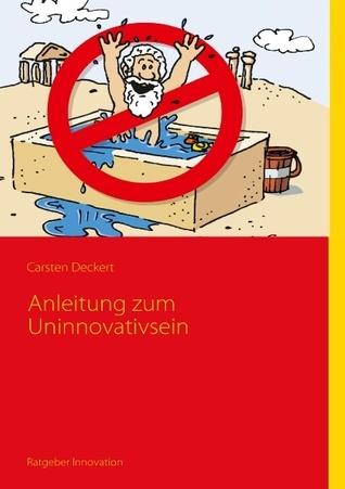 Anleitung zum Uninnovativsein  by  Carsten Deckert