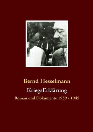 KriegsErklärung: Roman und Dokumente 1939 - 1945 Bernd Hesselmann
